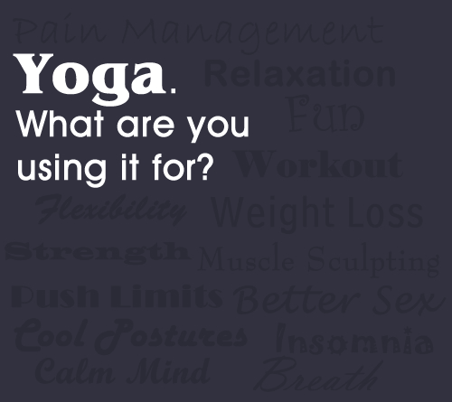 Yoga.  What Are You Using It For?